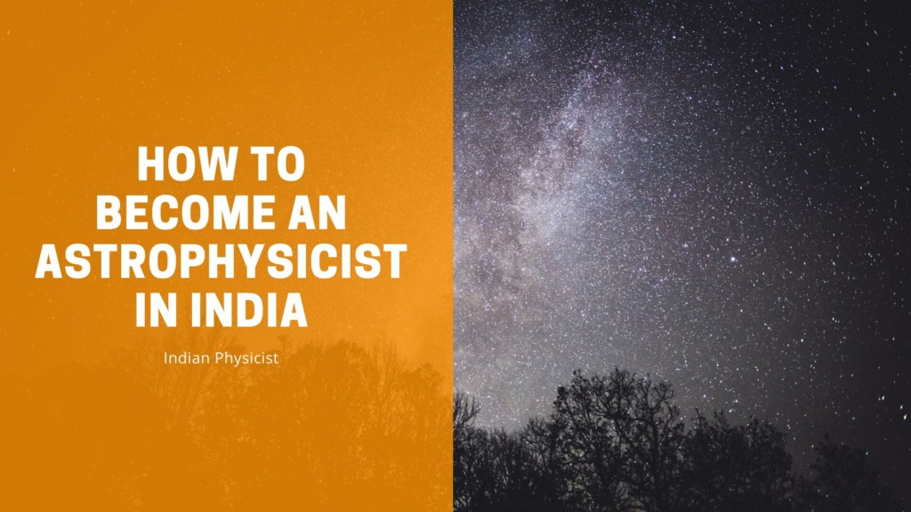 How to Become An Astrophysicist in India