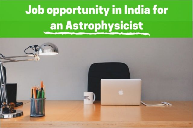Job opportunity in India for an Astrophysicist