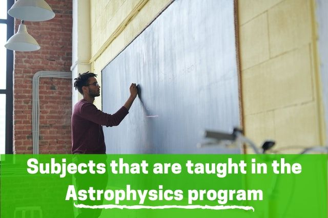 Subjects that are taught in the astrophysics program