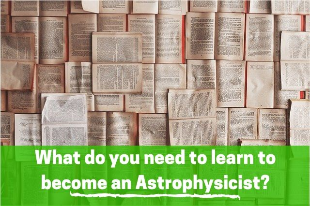 What do you need to learn to become an Astrophysicist?